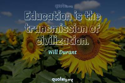 Photo Quote of Education is the transmission of civilization.