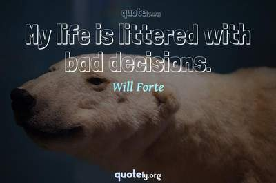 Photo Quote of My life is littered with bad decisions.