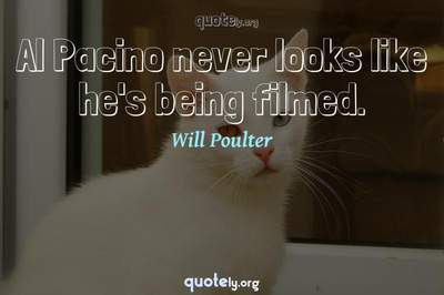 Photo Quote of Al Pacino never looks like he's being filmed.