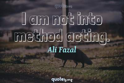 Photo Quote of I am not into method acting.