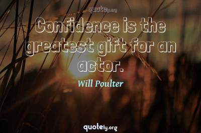 Photo Quote of Confidence is the greatest gift for an actor.
