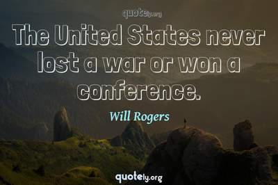 Photo Quote of The United States never lost a war or won a conference.