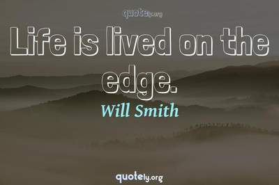 Photo Quote of Life is lived on the edge.