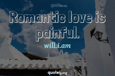 Photo Quote of Romantic love is painful.