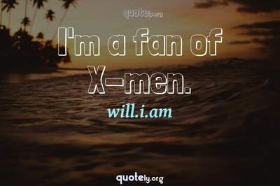 Photo Quote of I'm a fan of X-men.