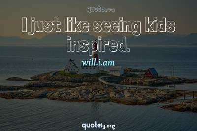 Photo Quote of I just like seeing kids inspired.