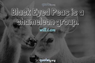 Photo Quote of Black Eyed Peas is a chameleon group.