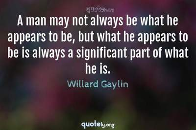 Photo Quote of A man may not always be what he appears to be, but what he appears to be is always a significant part of what he is.