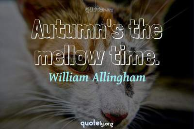 Photo Quote of Autumn's the mellow time.