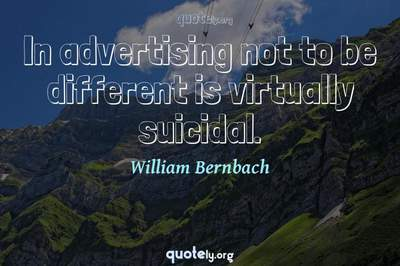 Photo Quote of In advertising not to be different is virtually suicidal.