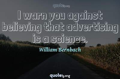Photo Quote of I warn you against believing that advertising is a science.