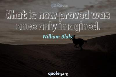 Photo Quote of What is now proved was once only imagined.