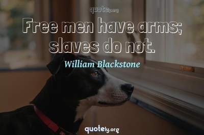 Photo Quote of Free men have arms; slaves do not.