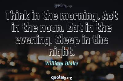 Photo Quote of Think in the morning. Act in the noon. Eat in the evening. Sleep in the night.