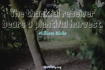 Photo Quote of The thankful receiver bears a plentiful harvest.