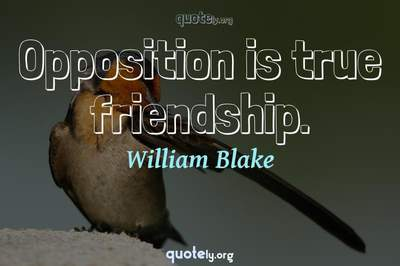Photo Quote of Opposition is true friendship.