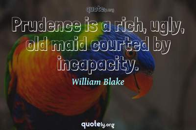 Photo Quote of Prudence is a rich, ugly, old maid courted by incapacity.