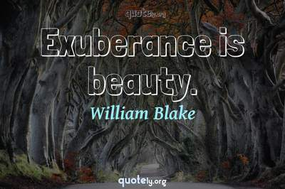 Photo Quote of Exuberance is beauty.