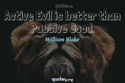 Photo Quote of Active Evil is better than Passive Good.