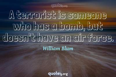 Photo Quote of A terrorist is someone who has a bomb, but doesn't have an air force.