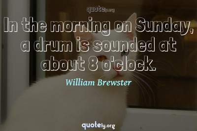 Photo Quote of In the morning on Sunday, a drum is sounded at about 8 o'clock.