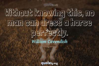 Photo Quote of Without knowing this, no man can dress a horse perfectly.