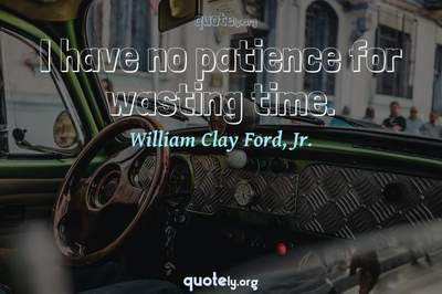 Photo Quote of I have no patience for wasting time.