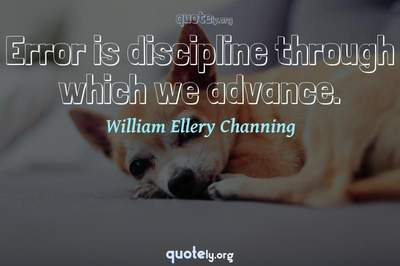 Photo Quote of Error is discipline through which we advance.