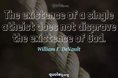 Photo Quote of The existence of a single atheist does not disprove the existence of God.