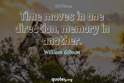 Photo Quote of Time moves in one direction, memory in another.