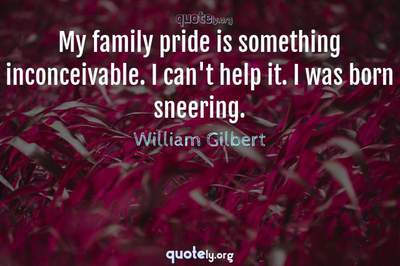 Photo Quote of My family pride is something inconceivable. I can't help it. I was born sneering.
