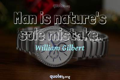 Photo Quote of Man is nature's sole mistake.