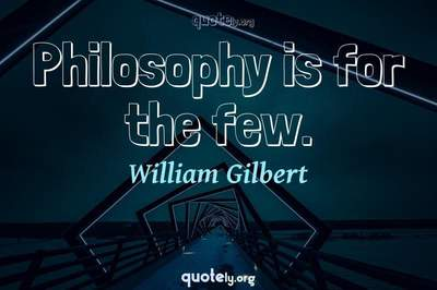 Photo Quote of Philosophy is for the few.