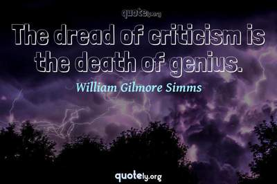 Photo Quote of The dread of criticism is the death of genius.