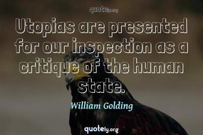 Photo Quote of Utopias are presented for our inspection as a critique of the human state.