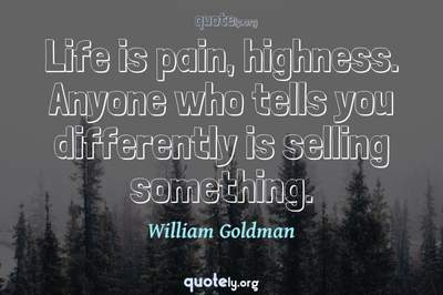 Photo Quote of Life is pain, highness. Anyone who tells you differently is selling something.