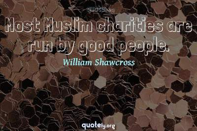 Photo Quote of Most Muslim charities are run by good people.