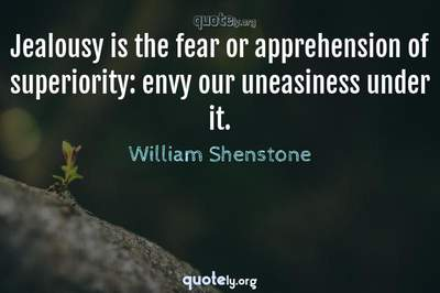 Photo Quote of Jealousy is the fear or apprehension of superiority: envy our uneasiness under it.