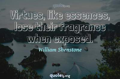 Photo Quote of Virtues, like essences, lose their fragrance when exposed.