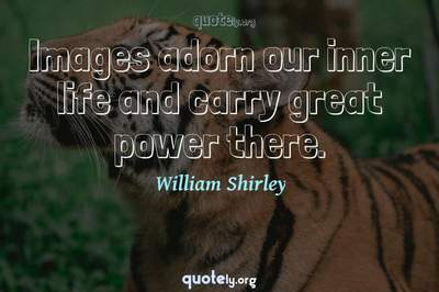 Photo Quote of Images adorn our inner life and carry great power there.