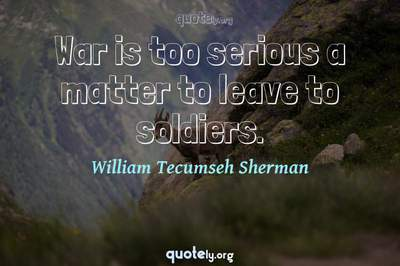 Photo Quote of War is too serious a matter to leave to soldiers.