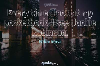 Photo Quote of Every time I look at my pocketbook, I see Jackie Robinson.