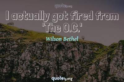 Photo Quote of I actually got fired from 'The O.C.'