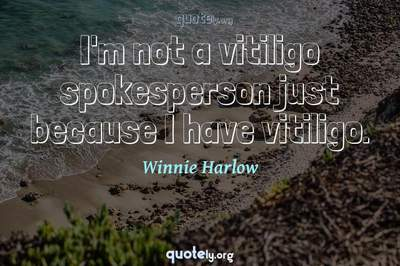 Photo Quote of I'm not a vitiligo spokesperson just because I have vitiligo.