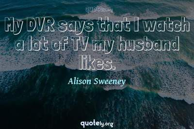 Photo Quote of My DVR says that I watch a lot of TV my husband likes.
