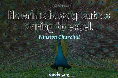 Photo Quote of No crime is so great as daring to excel.