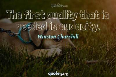 Photo Quote of The first quality that is needed is audacity.