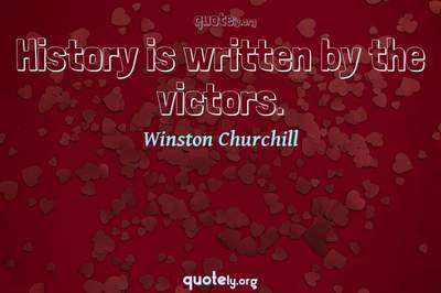 Photo Quote of History is written by the victors.