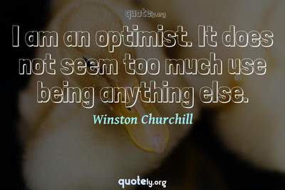 Photo Quote of I am an optimist. It does not seem too much use being anything else.