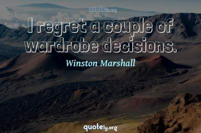Photo Quote of I regret a couple of wardrobe decisions.